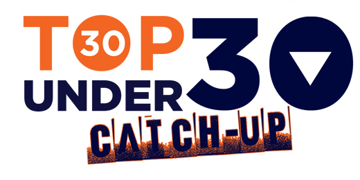 Top 30 under 30 catch-up
